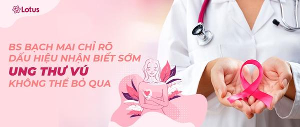 BS Bạch Mai chỉ rõ dấu hiệu nhận biết sớm Ung thư vú không thể bỏ qua - Ung thư không phải là hết - Blog